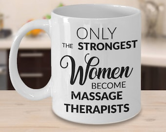 Massage Therapist Gifts - Massage Therapy Gift - Only the Strongest Women Become Massage Therapists Coffee Mug