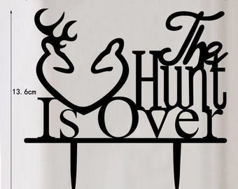 """1 """"The Hunt Is Over"""" Black Acrylic Cake Topper, Cake Topper, Anniversary, Wedding, Wedding Supplies, Rustic Decorations, Rustic Wedding"""
