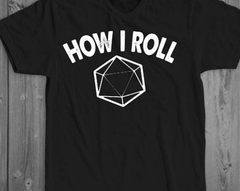 How I Roll -Unisex Shirt, Twenty Sided Die Shirt, Dungeons and Dragons shirt