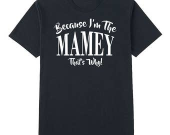 Because I'm the mamey that's why t shirt for mamey gift for mamey birthday t shirt mother's day gift idea tee t shirt