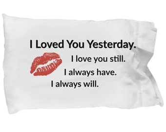 I Loved You Yesterday Kiss Pillowcase - Gift for Valentines Day, Anniversary Gift, Wedding Gift