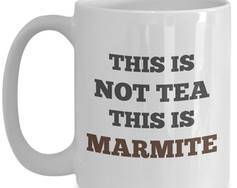 Marmite Mug This Is Not Tea This Is Marmite Coffee Mug - Best Gift For Marmite Lovers! Get Our One-Of-A-Kind Custom 15oz White Ceramic Mug!