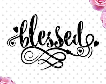 Blessed svg, cutting file, heart svg, love svg, church svg, dxf, DXF, Cricut Design Space, Silhouette Studio, Cut Files, sayings svg