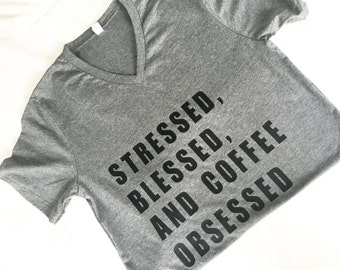 Stressed Blessed And Coffee Obsessed shirt. Coffee shirt. Blessed Shirt. Gifts for her. Christmas gift.