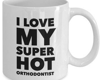 Cool Gift coffee mug - I love my super hot orthodontist - Unique gift mug for him, her, mom, dad, kids, husband, wife, boyfriend, men, women