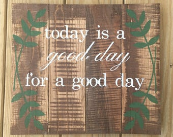 Good Day for a Good Day Wood Sign