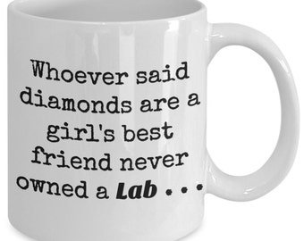 Funny Labrador Retriever Gift Coffee Mug - Whoever Said Diamonds Are A Girl's Best Friend Never Owned A Lab