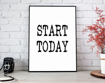 Start Today, Inspirational, Printable Art, Printable Decor, Instant Download Digital Print, Motivational Art, Decor, Wall Art Prints