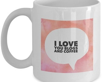 I Love You Coffee And Blog - White Coffee Mug - Inspirational - Gifts For Her - Motivattional - Valentines Day