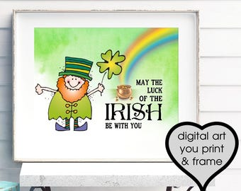 May the luck of the Irish be with you Leprechaun Pot of Gold St. Patrick's Day Printable art You Print & Frame Instant Download printable