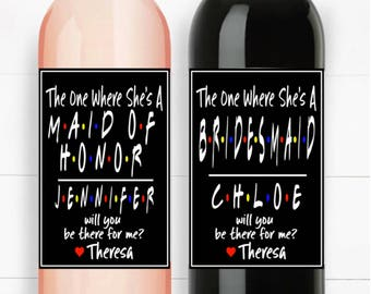 Set of 4 The One Where She's A Bridesmaid Maid of Honor Friends Tv Show Theme Be my Bridesmaid Maid of Honor Wine Labels Wedding Favors