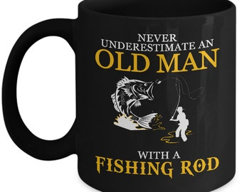 Funny Fishing Mug, Never Underestimate an Old Man With A Fishing Rod, Fishing Coffee Mug Black Color Gifts For Him, Gifts for Fathers