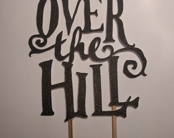 Over The Hill - Cake and Cupcake Toppers