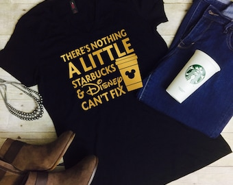 Nothing a Little Starbucks and Disney Can't Fix Disney vacation shirt Black V Neck shirt misses and plus sizes ladies glitter gold Gift idea