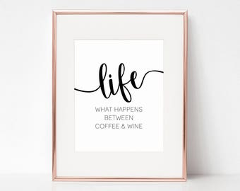 Life is what happens between coffee & wine, 8x10 Digital Download Prints, Wall Art, Office, Arbor Grace Collections