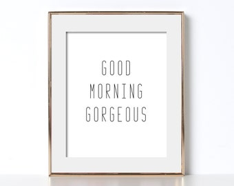 Good Morning Gorgeous Sign Digital Download Affordable Printable Good Morning Gorgeous Poster Black and White Printable Art Quote Print Art