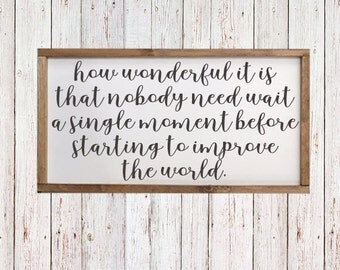 """how wonderful it is that nobody need wait a single moment before starting to improve the world- Sign 25 1/2"""" x 13""""  - Anne Frank Quote"""