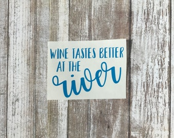 Wine Tastes Better at the River Wine Glass Decal