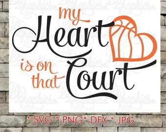 My Heart is on that Court Basketball/ SVG File/ Jpg Dxf Png/Digital Files