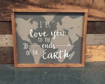 I'll love you to the ends of the earth wooden sign