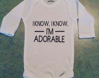 I know, I know, I'm Adorable- baby boy or girl onesie 0-3 months long sleeves, baby shower gift