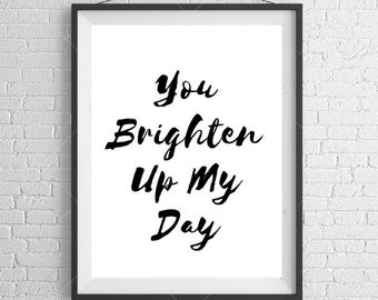 You Brighten Up My Day A4 Typography Print