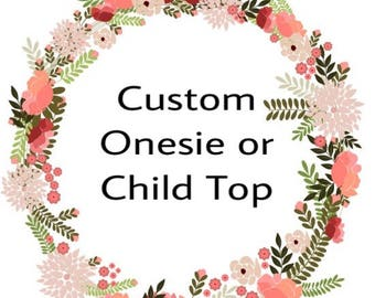 Custom Onesie or Child Top
