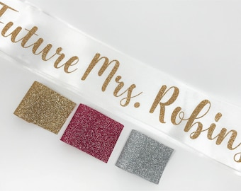 Bachelorette Sash, Future Mrs. Sash, Bride to Be Sash, Custom Sash,  Personalized Sash, Glitter Sash, Style D