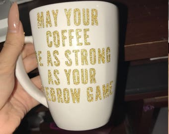 May your coffee be as strong as your eyebrow game mug