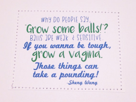 Awesome Sheng Wang quote card. Grow a vagina.