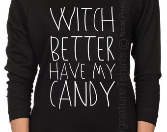 Witch Better Have My Candy shirt - womens pullover sweater - Off Shoulder Slouchy Sweatshirt - Halloween party - Halloween costume