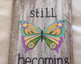 butterfly still becoming inspirational hand Painted Weathered pallet Wood sign original