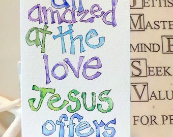 """Jesus """"I stand all amazed at the LOVE Jesus Offers Me"""" Watercolor Original Slim Card 3 7/8"""" x 9""""  With Envelope Blank Inside betrueoriginals"""