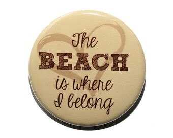 The Beach Is Where I Belong - Pinback Button Badge 1 1/2 inch 1.5 - Keychain Magnet or Flatback