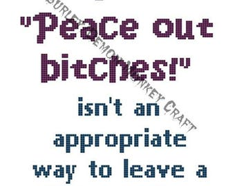Peace Out B*tches cross stitch PATTERN humor