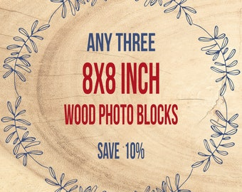 Save 10% - Wood Photo Blocks, Mix and Match, Any Three 8x8 inch - Print Photography, Prints on Panels, Birch Wood, Home Wall Decor