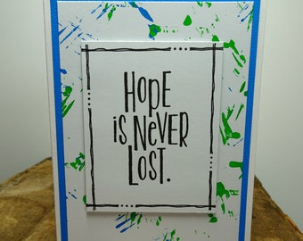Handmade Inspirational Card - Hope Is Never Lost in Black, White, Green, Blue