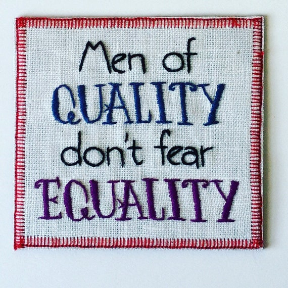 Men of Quality Don't  Fear Equality Hand Embroidered Sew-On Patch