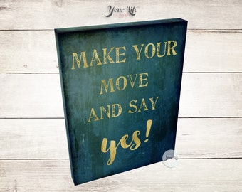 Make Your Move and Say YES- Motivational Canvas