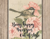 PRINTABLE Being Happy Never Goes Out of Style 8 x 10, DIY, Home Decor, Decoration, Bird, Flowers, Floral, Vintage, Graphic, PDF