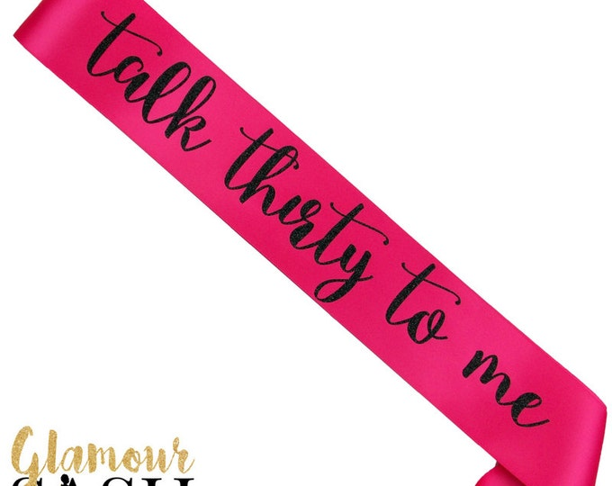 Talk Thirty To Me - Birthday Sash - Any Color - 30th Birthday - Dirty Thirty - Party Accessory - Glitter Sash - Personalized Sash