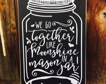 We go TOGETHER like MOONSHINE in a MASON Jar. Wedding, Anniversary, Friends, Primitive, Home Sweet Home, Love, Gift Idea
