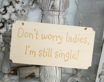 Dont Worry Ladies Im Still Single Sign Rustic Wedding Sign