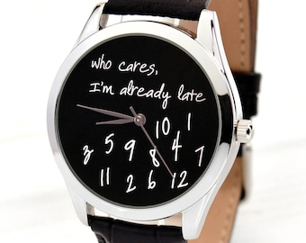 Funny Gift for Her | Who Cares, I'm Already Late Watch | Men's Black Watch | Women Watches | Best Friend Gift | Unusual Gift | FREE SHIPPING