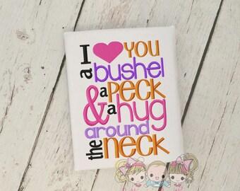 I love you a bushel and a peck embroidered shirt- Hug around the neck- Custom embroidered sayings