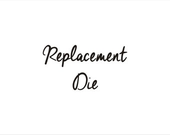 Replacement Die