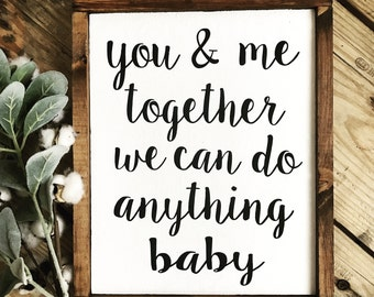 You and me together we can do anything baby song lyrics 16x13 farmhouse gift idea present wedding gift rustic decor