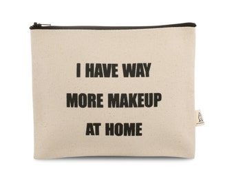 i have way more makeup at home  pouch