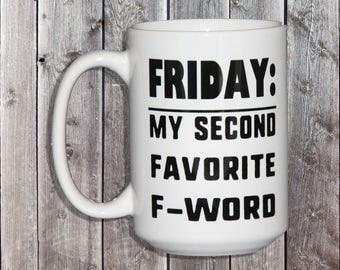 Friday: My Second Favorite F Word Funny Coffee Mug for Caffeine Addict - Great Sense of Humor