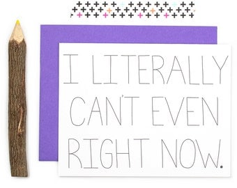 Literally Can't Even Greeting Card, Funny Can't Even Right Now Card, Wedding Card, Funny Birthday Card, C-720